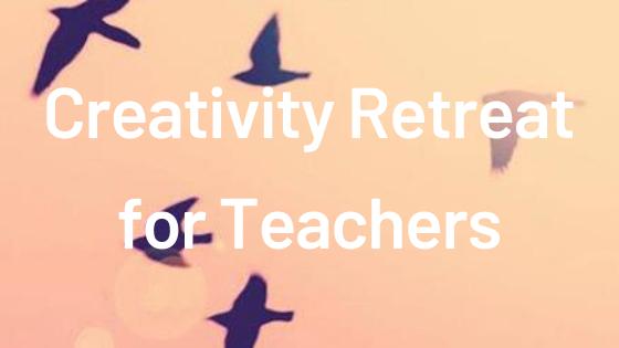 Mini Creativity Retreat for Teachers